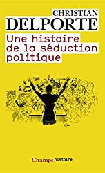Une histoire de la séduction politique
