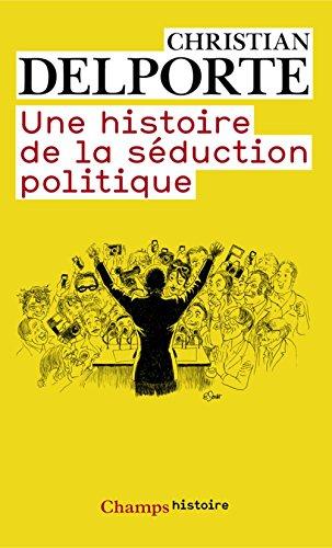 Une histoire de la séduction politique / Christian Delporte.- [Paris] : Flammarion , DL 2012