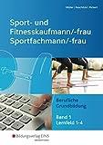 Sport- und Fitnesskaufmann & Sportfachfrau/Sportfachmann: Berufliche Grundbildung: Lernfelder 1-4: Schülerband
