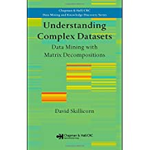 Understanding Complex Datasets: Data Mining With Matrix Decompositions (Chapman & Hall/CRC Data Mining and Knowledge Discovery Series)