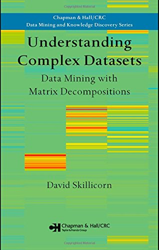 Understanding Complex Datasets: Data Mining with Matrix Decompositions (Chapman & Hall/CRC Data Mining and Knowledge Discovery Series) -
