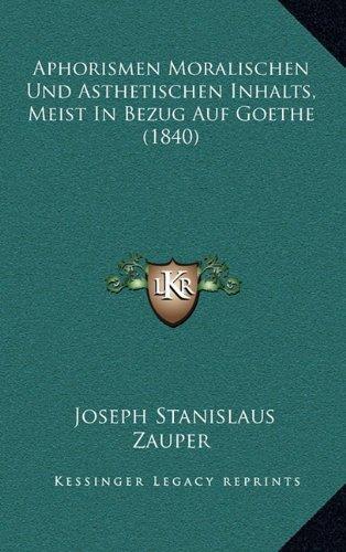 Aphorismen Moralischen Und Asthetischen Inhalts, Meist in Bezug Auf Goethe (1840)