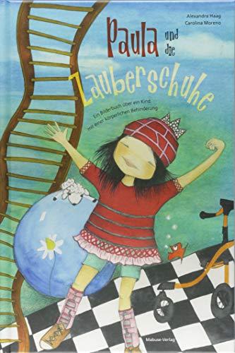 Paula und die Zauberschuhe: Ein Bilderbuch über ein Kind mit einer körperlichen Behinderung