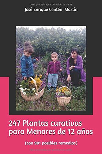247 Plantas curativas para Menores de 12 años: (con 981 posibles remedios)