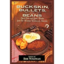Buckskin, Bullets & Beans - A Cookbook from Western Writers of America (English Edition)