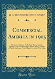 Commercial America in 1905: Showing Commerce, Production, Transportation, Finances, Area, and Population of Each of the Countries of North, South and ... America and the West Indies (Classic Reprint)
