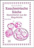 Kaschmirische Küche: Köstlichkeiten aus der Mogullüche (Exotische Küche)