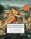 Das europäische Geschichtsbuch: Von den Anfängen bis ins 21. Jahrhundert