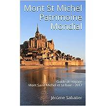 Mont St Michel Patrimoine Mondial: Guide de voyage Mont Saint Michel et sa baie - 2017 (French Edition)