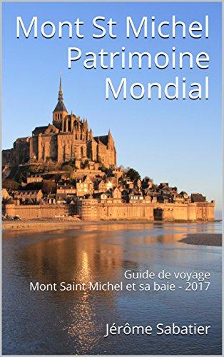 Couverture du livre Mont St Michel Patrimoine Mondial: Guide de voyage Mont Saint Michel et sa baie - 2017