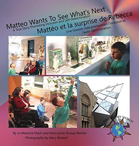 Matteo Wants to See What's Next/ Mattéo Et La Surprise de Rebecca: A True Story Promoting Inclusion and Self-Determination/Une Histoire Vraie Promouvant l'Inclusion Et l'Auto-Détermination