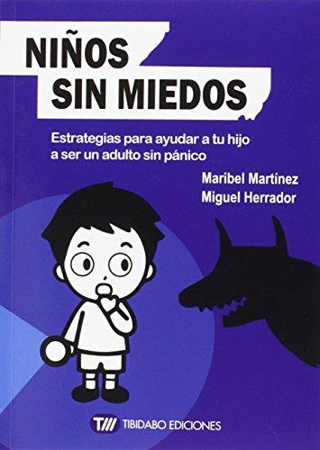 Niños Sin Miedos. Estrategias Para Ayudar A Tu Hijo A Ser Un Adulto Sin Pánico (Sentirse bien)