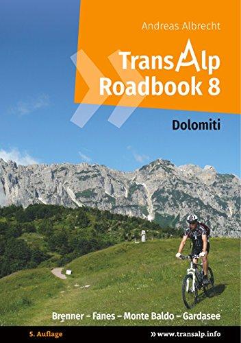 Transalp Roadbook 8: Transalp Dolomiti: Brenner - Fanes - Monte Baldo - Gardasee (Transalp Roadbooks)