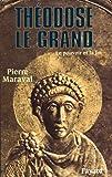 Théodose le Grand (379-395) : Le pouvoir et la foi