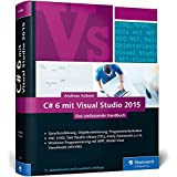 C# 6 mit Visual Studio 2015: Das umfassende Handbuch: Spracheinführung, Objektorientierung, Programmiertechniken
