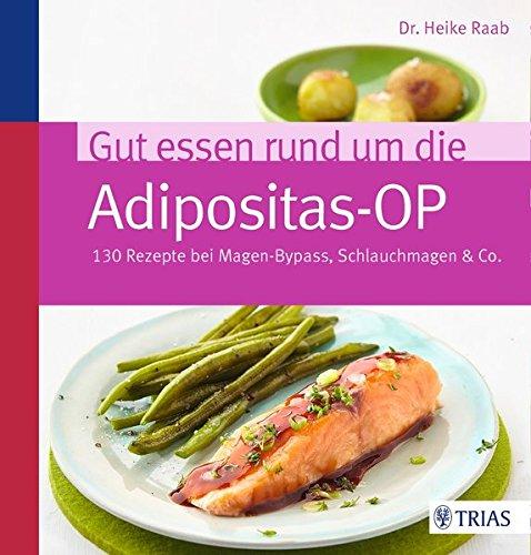 Preisvergleich Produktbild Gut essen rund um die Adipositas-OP: 130 Rezepte bei Magen-Bypass, Schlauchmagen & Co.