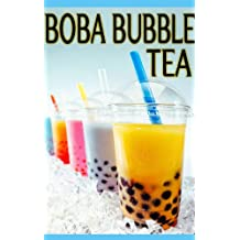 Boba Bubble Tea :The Ultimate Guide - Over 30 Delicious & Best Selling Recipes (English Edition)