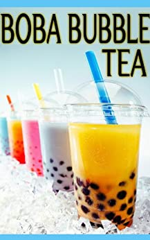 Boba Bubble Tea :The Ultimate Guide - Over 30 Delicious & Best Selling Recipes (English Edition) par [Hewsten, Susan, Books, Encore]