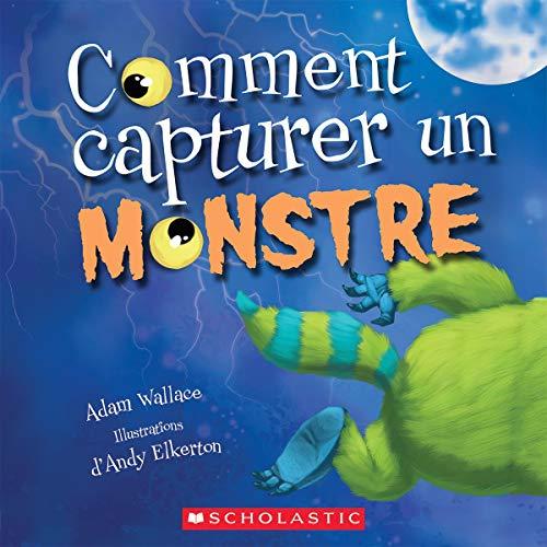 Comment Capturer Un Monstre par Adam Wallace