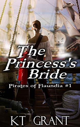 The Princess's Bride (Pirates of Flaundia #1) by [Grant, KT]