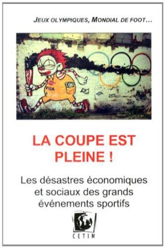 La Coupe est pleine ! : Les désastres économiques et sociaux des grands événements sportifs par Julie Duchatel