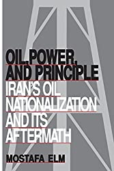 Oil, Power, and Principle in Iran: Iran's Oil Nationalization and Its Aftermath (Contemporary Issues in the Middle East) by Mostafa Elm (1994-11-30)