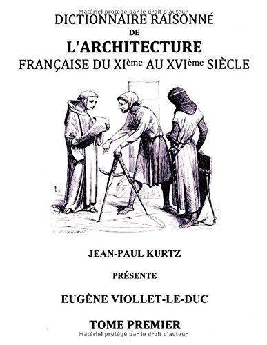 Dictionnaire raisonné de l'architecture française du XIe au XVIe siècle par Eugene Emmanuel Viollet-Le-Duc