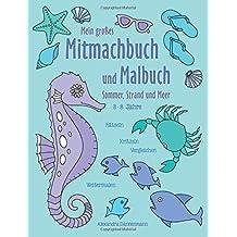 Mein großes Mitmachbuch und Malbuch - Sommer, Strand und Meer: Rätseln, Kritzeln, Weitermalen. Für Kinder von 3-8 Jahren.