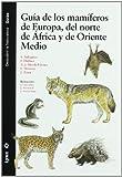 Guía de los mamíferos de europa, del norte de África y de Oriente Medio (Descubrir la Naturaleza)