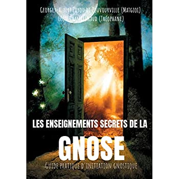 Les enseignements secrets de la Gnose : Guide pratique d'initiation gnostique