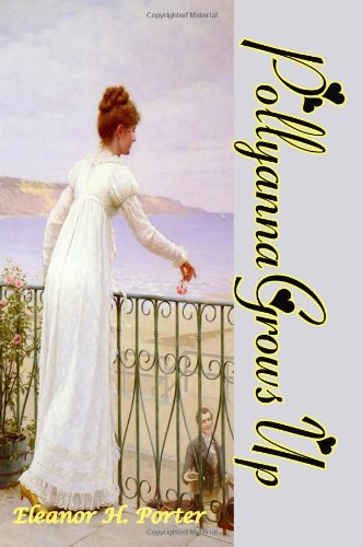 Pollyanna Grows Up: (Timeless Classic Books)