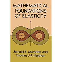 Mathematical Foundations of Elasticity (Dover Civil and Mechanical Engineering) by Jerrold E. Marsden (1994-02-18)