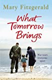 What Tomorrow Brings: Written by Mary Fitzgerald, 2014 Edition, Publisher: Arrow [Paperback]