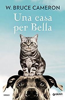 Una casa per Bella (Qua la zampa Vol. 3) di [Cameron, W. Bruce]