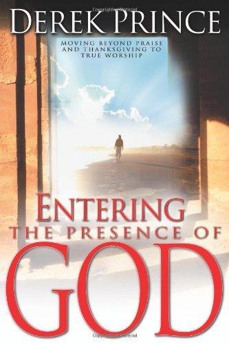 Entering the Presence of God: Moving Beyond Praise & Thanksgiving to True Worship by Prince, Derek (2007) Paperback