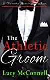 The Athletic Groom (Billionaire Marriage Brokers Book 7)
