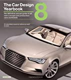 The Car Design Yearbook 8: The Definitive Annual Guide to All New Concept and Production Cars Worldwide