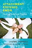 Image de Attachment-Focused EMDR: Healing Relational Trauma