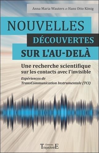 Nouvelles dcouvertes sur l'au-del - Une recherche scientifique sur les contacts avec l'invisible