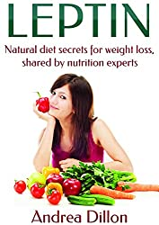 Leptin: Natural diet secrets for weight loss, shared by nutrition experts (Leptin, leptin diet, leptin diet for women, leptin and the venus factor diet, ... recipes, leptin boot diet) (English Edition)