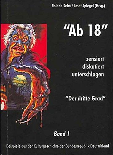 """""""""""""""Ab 18"""""""" - zensiert, diskutiert, unterschlagen. Zensur in der deutschen Kulturgeschichte"""": 'Ab 18' - zensiert, diskutiert, unterschlagen. Beispiele ... der Bundesrepublik Deutschland."""