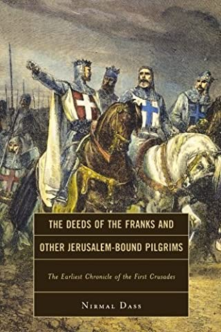 The Deeds of the Franks and Other Jerusalem-Bound Pilgrims: The Earliest Chronicle of the First Crusade by Dass, Nirmal (2011) Paperback
