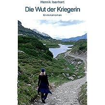 Die Wut der Kriegerin: Kriminalroman