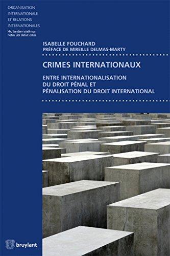 Crimes internationaux: Entre internationalisation du droit pnal et pnalisation du droit international