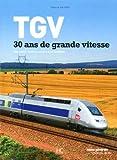Telecharger Livres TGV 30 ANS DE GRANDE VITESSE (PDF,EPUB,MOBI) gratuits en Francaise