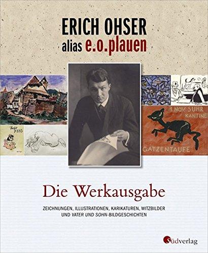 Erich Ohser alias e.o.plauen - Die Werkausgabe: Zeichnungen, Illustrationen, Karikaturen, Witzbilder und