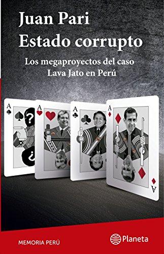 Estado corrupto: Los mega proyectos del caso Lava Jato en Perú por Juan Pari