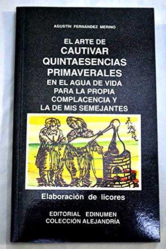Descargar Libro Arte de cautivar quintaesencias primaverales elaboracion de licores de Agustin Fernandez Merino