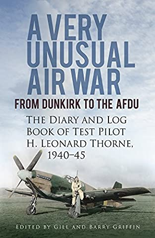A Very Unusual Air War: From Dunkirk to AFDU - the Diary and Log Book of Test Pilot
