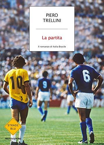 La partita. Il romanzo di Italia-Brasile di Piero Trellini